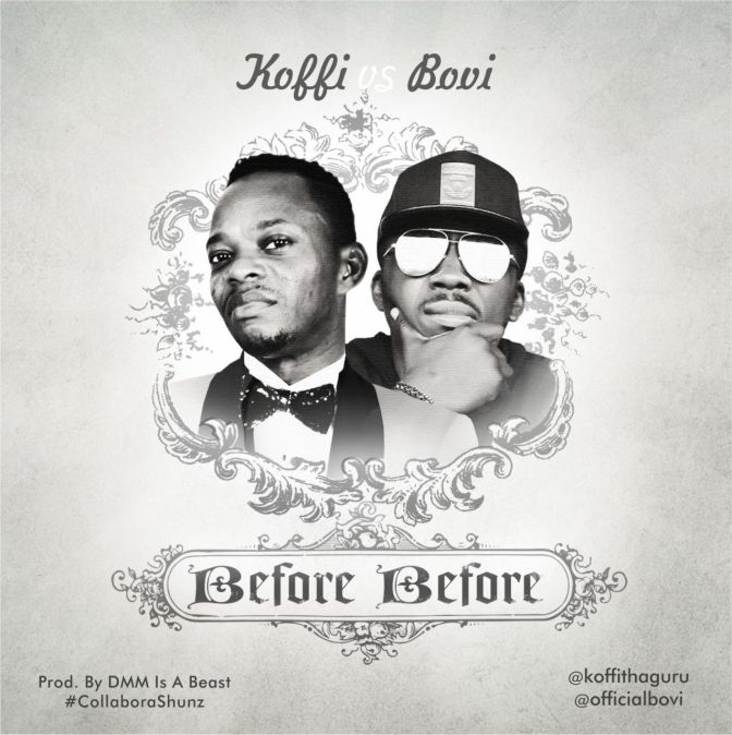 MUSIC: Koffi ft. Bovi – Before Before