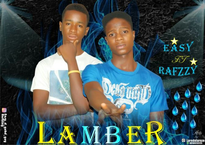 MUSIC:Lamber-Easy ft Rafzzy