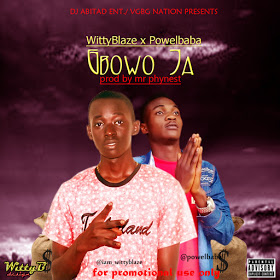 MUSIC:Witty Blaze – Gbowo Ja Ft. Powelbaba